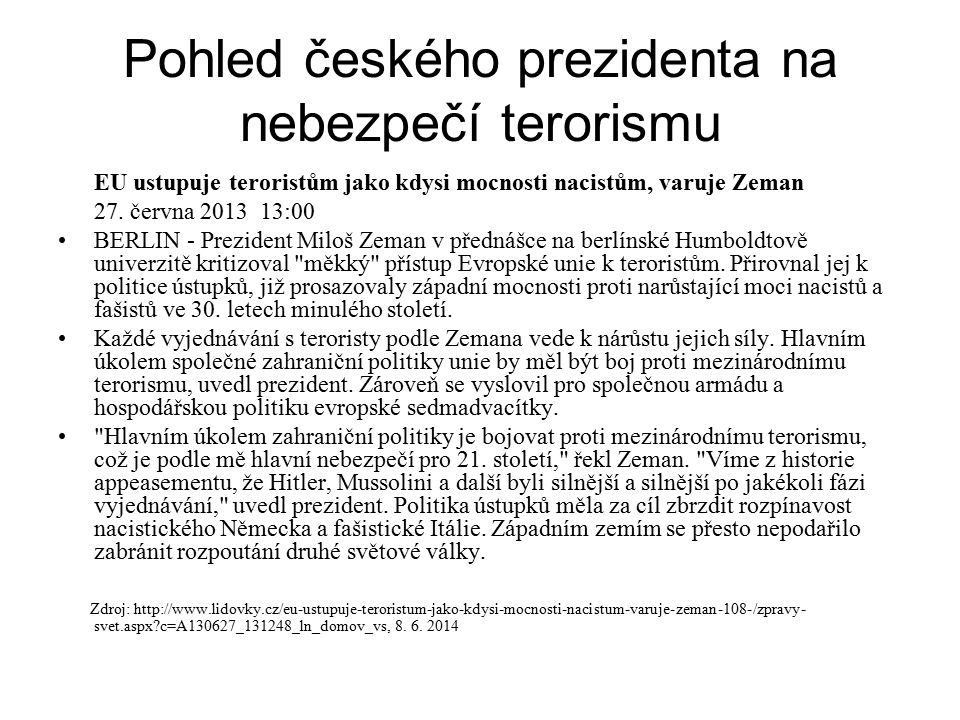 Pohled českého prezidenta na nebezpečí terorismu EU ustupuje teroristům jako kdysi mocnosti nacistům, varuje Zeman 27. června 2013 13:00 BERLIN - Prez