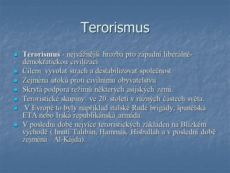 Terorismus Terorismus - nejvážnější hrozba pro západní liberálně- demokratickou civilizaci Terorismus - nejvážnější hrozba pro západní liberálně- demo