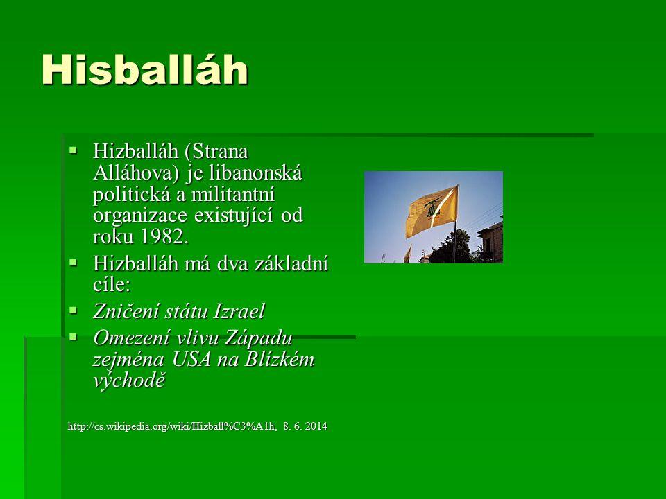 Hisballáh  Hizballáh (Strana Alláhova) je libanonská politická a militantní organizace existující od roku 1982.  Hizballáh má dva základní cíle:  Z