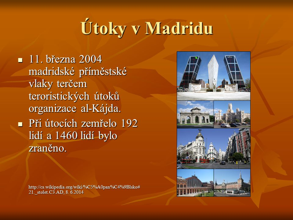 Útoky v Madridu 11. března 2004 madridské příměstské vlaky terčem teroristických útoků organizace al-Kájda. 11. března 2004 madridské příměstské vlaky