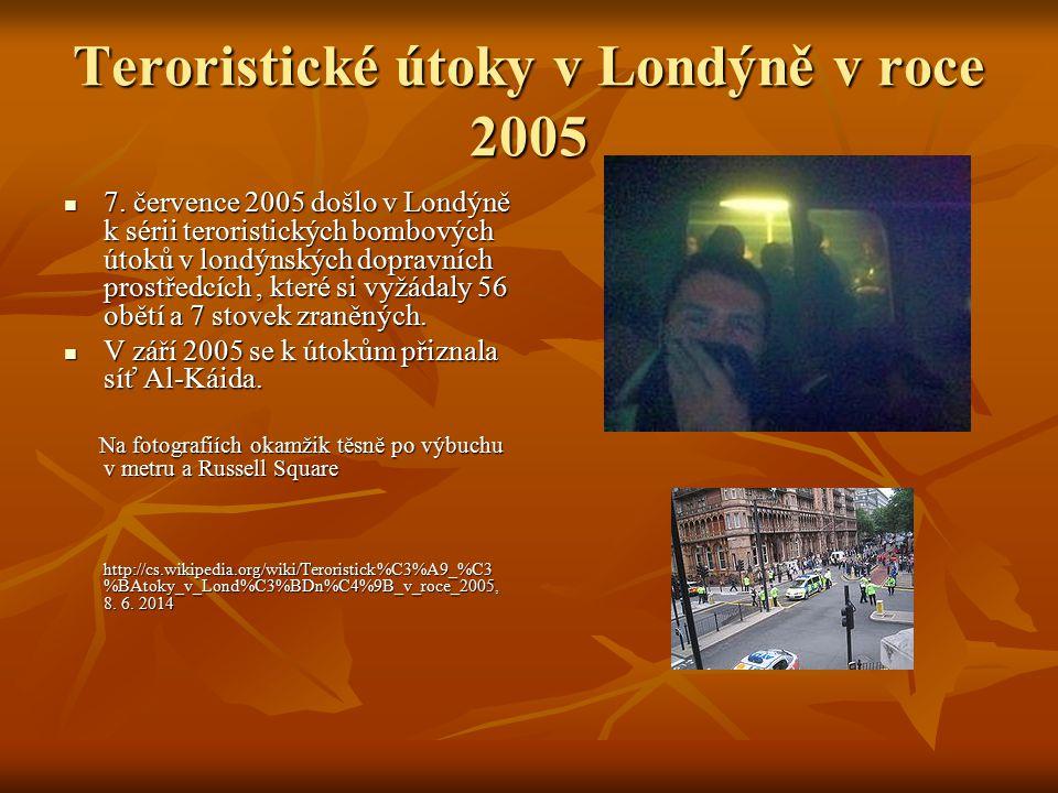 Teroristické útoky v Londýně v roce 2005 7. července 2005 došlo v Londýně k sérii teroristických bombových útoků v londýnských dopravních prostředcích
