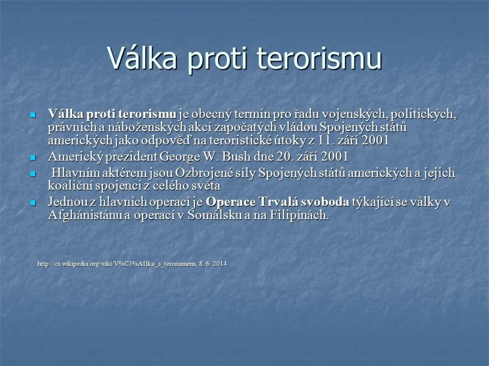 Válka proti terorismu Válka proti terorismu je obecný termín pro řadu vojenských, politických, právních a náboženských akcí započatých vládou Spojenýc