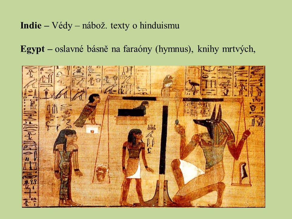 Indie – Védy – nábož. texty o hinduismu Egypt – oslavné básně na faraóny (hymnus), knihy mrtvých,