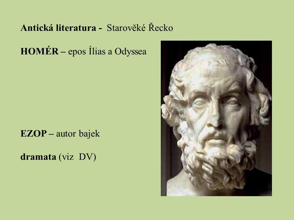 Antická literatura - Starověké Řecko HOMÉR – epos Ílias a Odyssea EZOP – autor bajek dramata (viz DV)