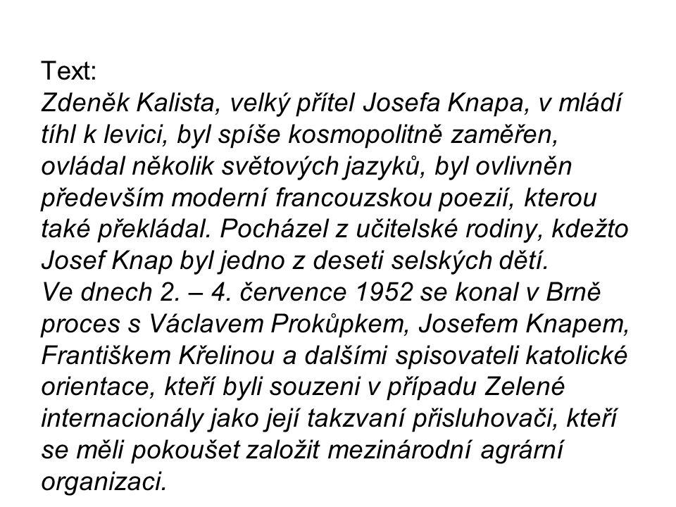 Text: Zdeněk Kalista, velký přítel Josefa Knapa, v mládí tíhl k levici, byl spíše kosmopolitně zaměřen, ovládal několik světových jazyků, byl ovlivněn především moderní francouzskou poezií, kterou také překládal.