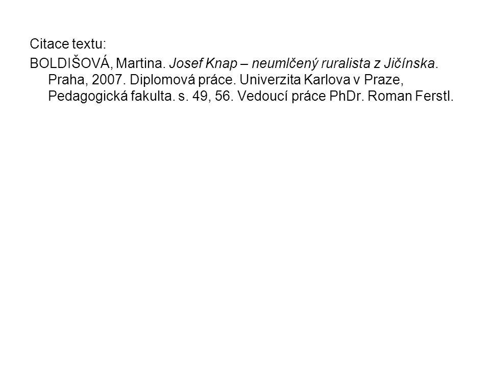 Citace textu: BOLDIŠOVÁ, Martina. Josef Knap – neumlčený ruralista z Jičínska. Praha, 2007. Diplomová práce. Univerzita Karlova v Praze, Pedagogická f