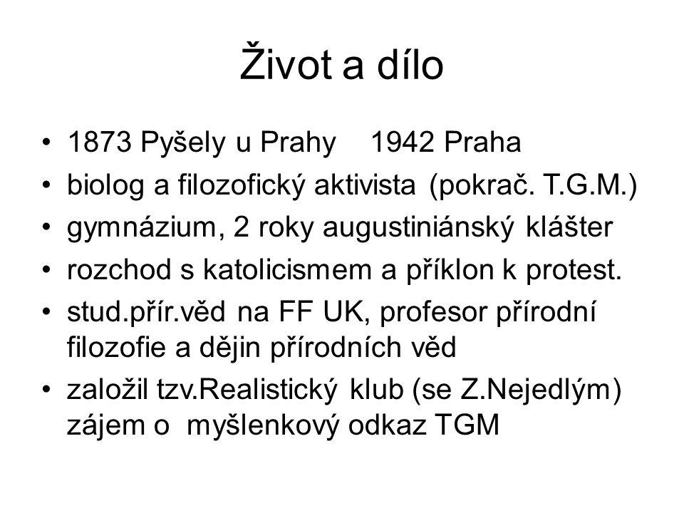Život a dílo 1873 Pyšely u Prahy 1942 Praha biolog a filozofický aktivista (pokrač. T.G.M.) gymnázium, 2 roky augustiniánský klášter rozchod s katolic