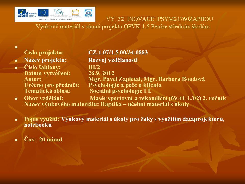 VY_32_INOVACE_PSYM24760ZAPBOU Výukový materiál v rámci projektu OPVK 1.5 Peníze středním školám Číslo projektu:CZ.1.07/1.5.00/34.0883 Název projektu:Rozvoj vzdělanosti Číslo šablony: III/2 Datum vytvoření:26.9.