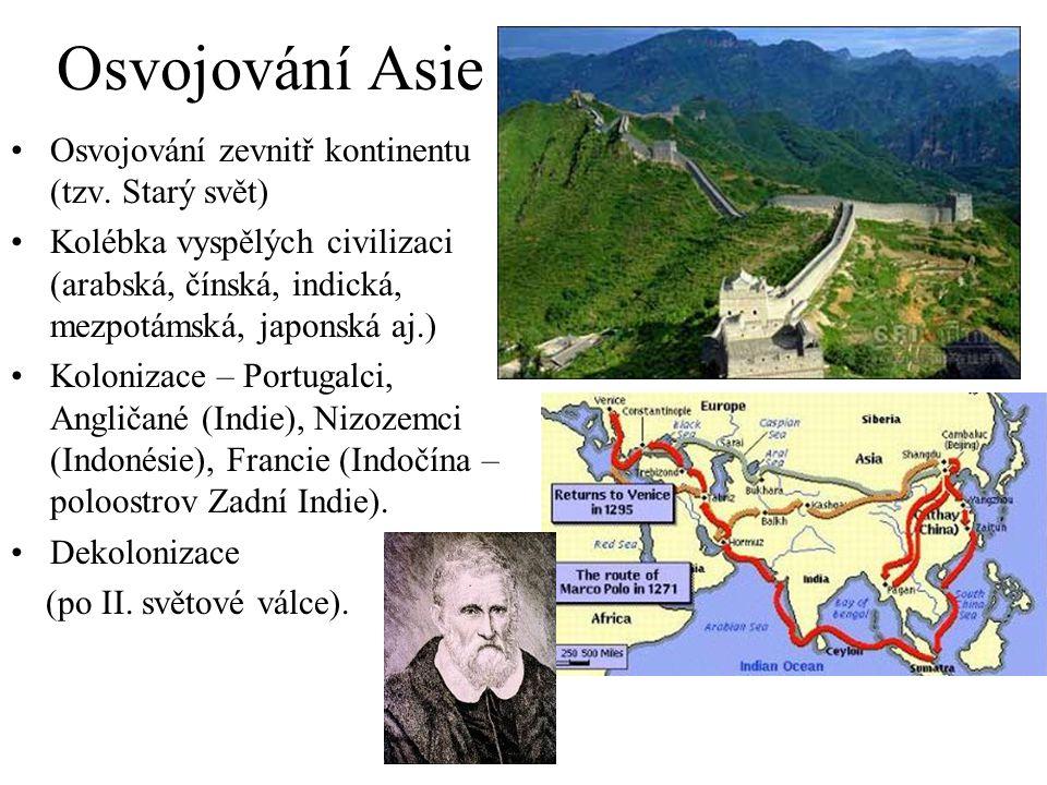 Osvojování Asie Osvojování zevnitř kontinentu (tzv. Starý svět) Kolébka vyspělých civilizaci (arabská, čínská, indická, mezpotámská, japonská aj.) Kol