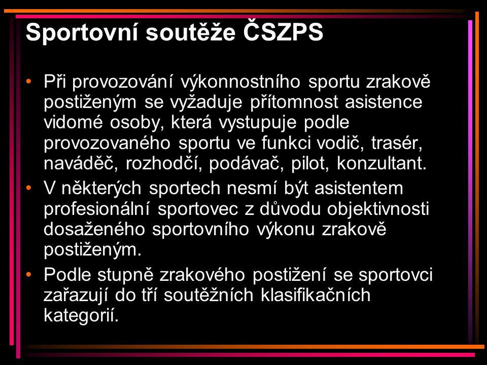 Sportovní soutěže ČSZPS Při provozování výkonnostního sportu zrakově postiženým se vyžaduje přítomnost asistence vidomé osoby, která vystupuje podle p