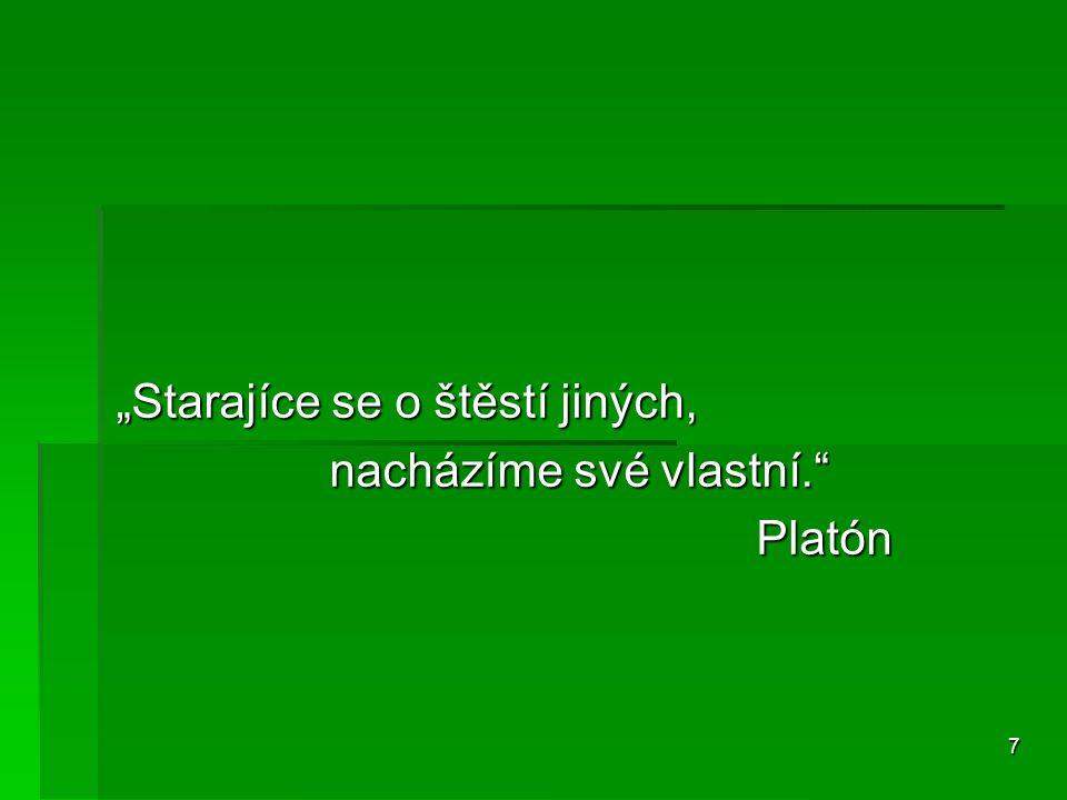 """7 """"Starajíce se o štěstí jiných, nacházíme své vlastní. Platón"""