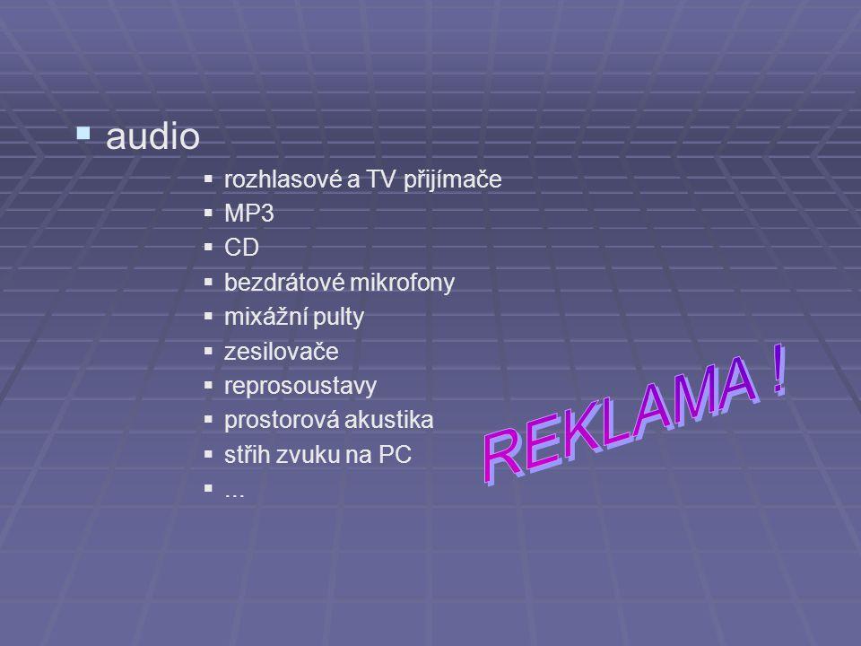  audio  rozhlasové a TV přijímače  MP3  CD  bezdrátové mikrofony  mixážní pulty  zesilovače  reprosoustavy  prostorová akustika  střih zvuku na PC ...