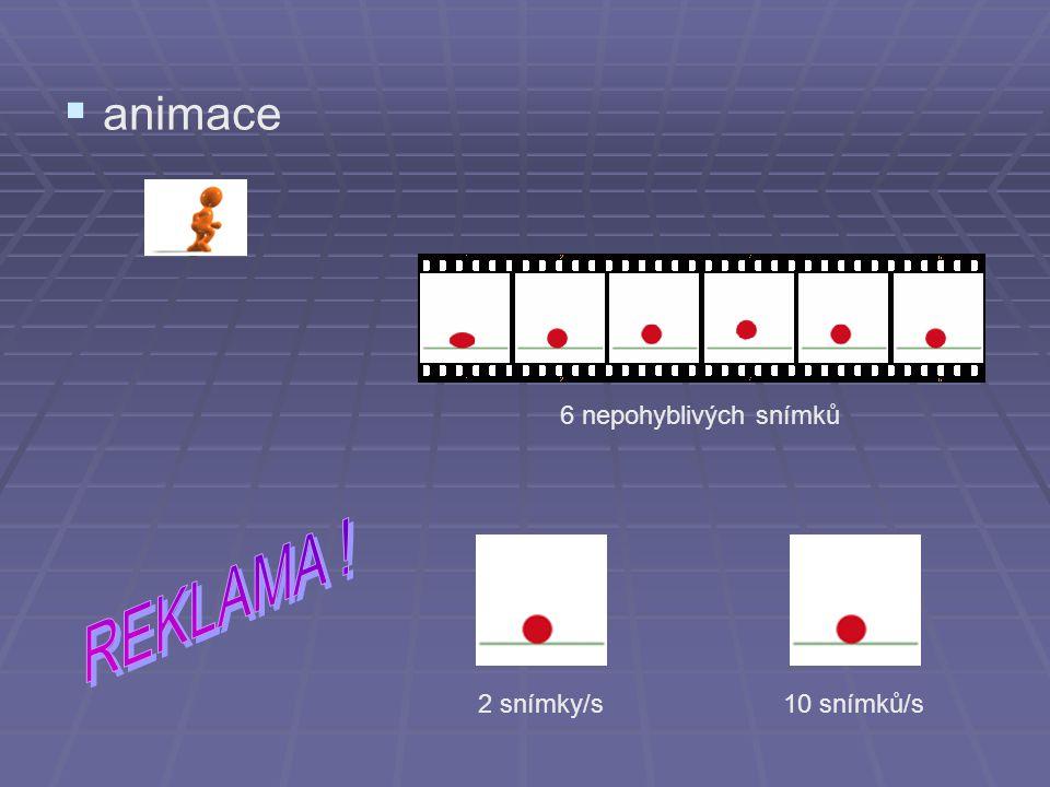  animace 2 snímky/s 6 nepohyblivých snímků 10 snímků/s