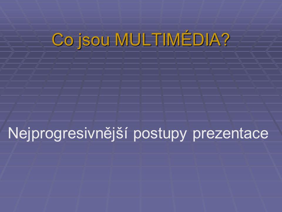 Nejprogresivnější postupy prezentace Co jsou MULTIMÉDIA