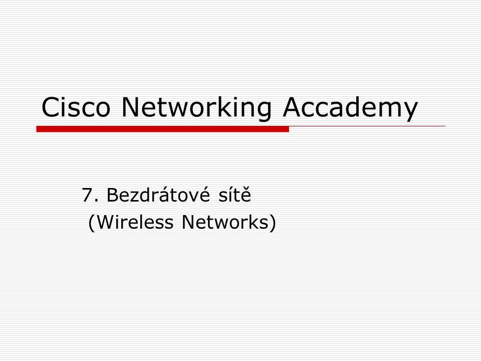 Cisco Networking Accademy 7. Bezdrátové sítě (Wireless Networks)