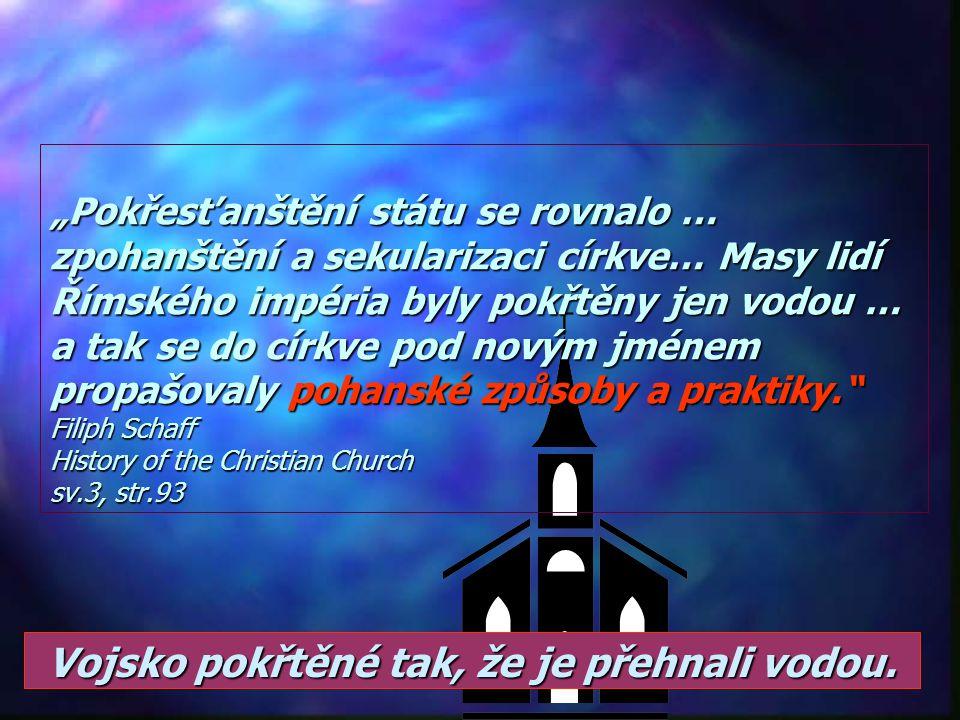 """""""Křesťanství se teď stalo populární a velký podíl … těch, kdo ho přijali, jen přijal jméno …, zatímco v srdci … byli natolik pohany jako předtím."""