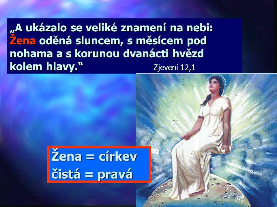 """""""A ukázalo se veliké znamení na nebi: Žena oděná sluncem, s měsícem pod nohama a s korunou dvanácti hvězd kolem hlavy. Zjevení 12,1 Žena = církev čistá = pravá"""