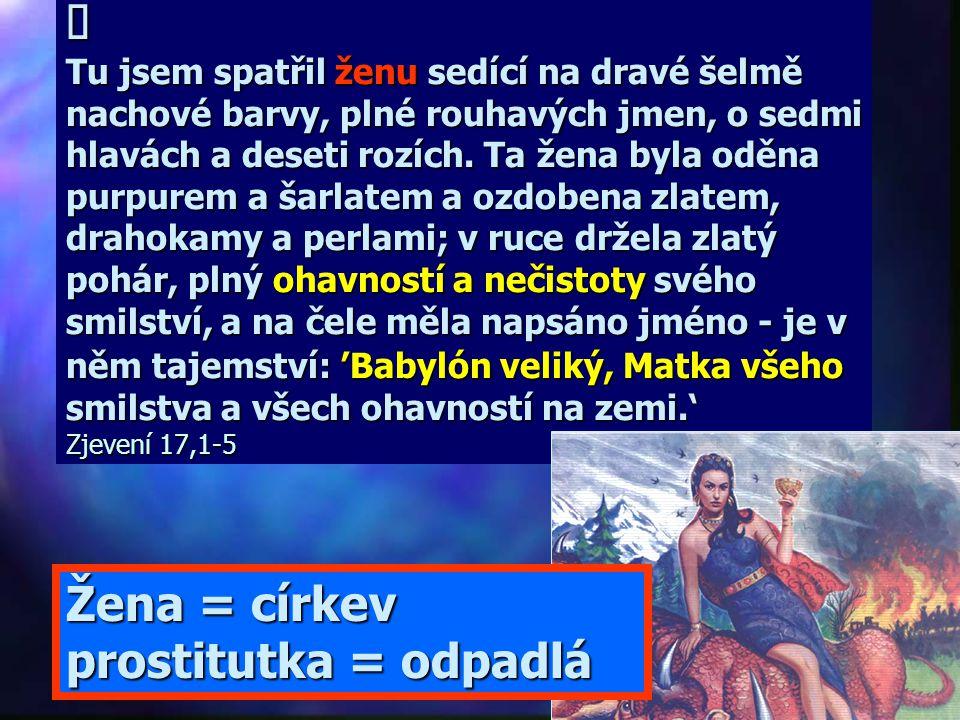 Žena = církev prostitutka = odpadlá Tu přišel jeden z těch sedmi andělů, kteří měli sedm nádob, a promluvil ke mně: 'Pojď se mnou, ukážu ti soud nad v