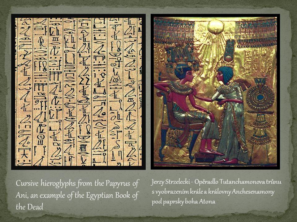 Cursive hieroglyphs from the Papyrus of Ani, an example of the Egyptian Book of the Dead Jerzy Strzelecki - Opěradlo Tutanchamonova trůnu s vyobrazením krále a královny Anchesenamony pod paprsky boha Atona