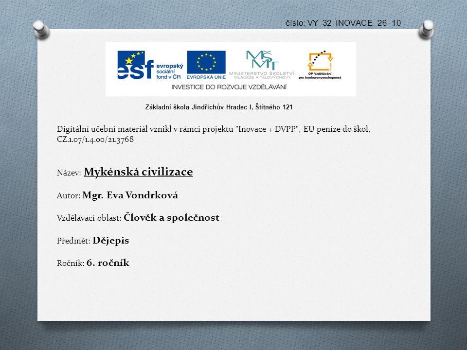 číslo: VY_32_INOVACE_26_10 Digitální učební materiál vznikl v rámci projektu Inovace + DVPP , EU peníze do škol, CZ.1.07/1.4.00/21.3768 Název: Mykénská civilizace Autor: Mgr.