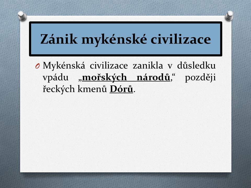 """Zánik mykénské civilizace O Mykénská civilizace zanikla v důsledku vpádu """"mořských národů, později řeckých kmenů Dórů."""