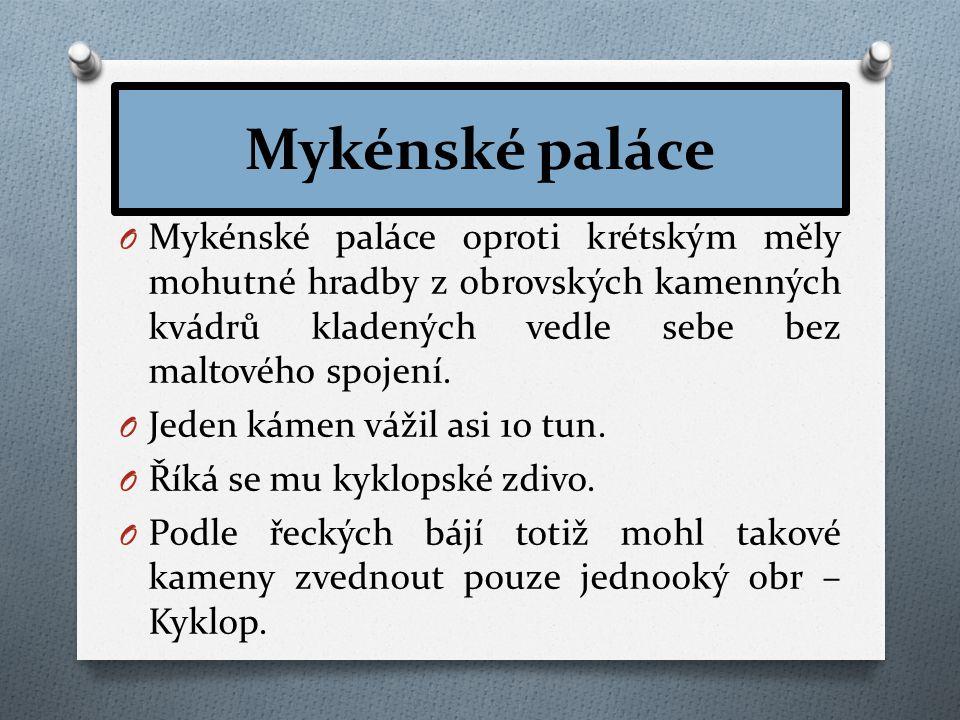 Mykénské paláce O Mykénské paláce oproti krétským měly mohutné hradby z obrovských kamenných kvádrů kladených vedle sebe bez maltového spojení.