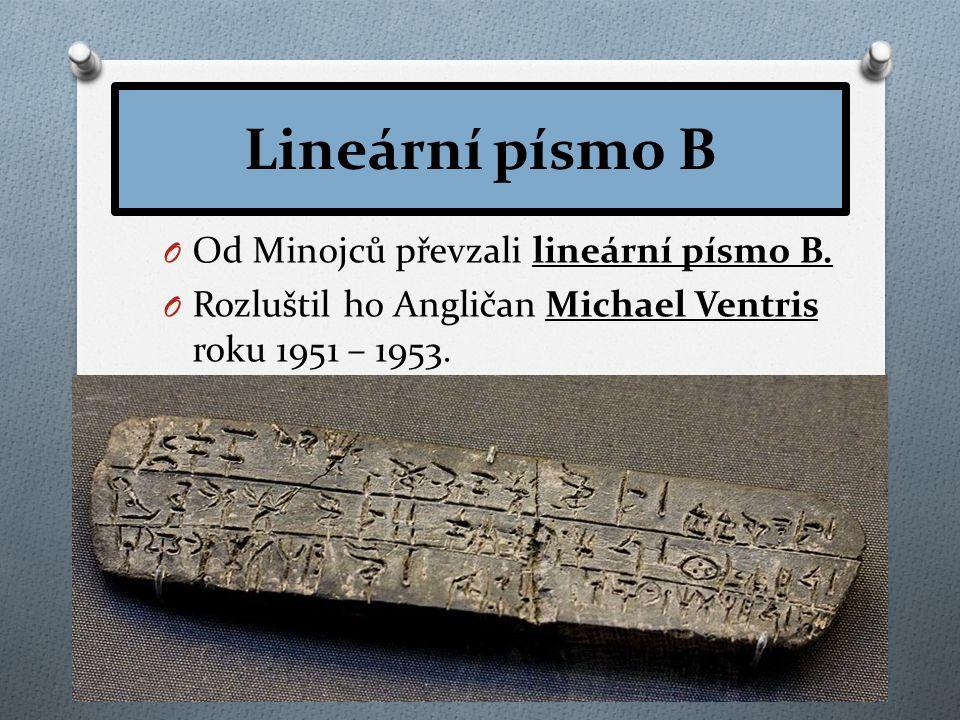 Lineární písmo B O Od Minojců převzali lineární písmo B.