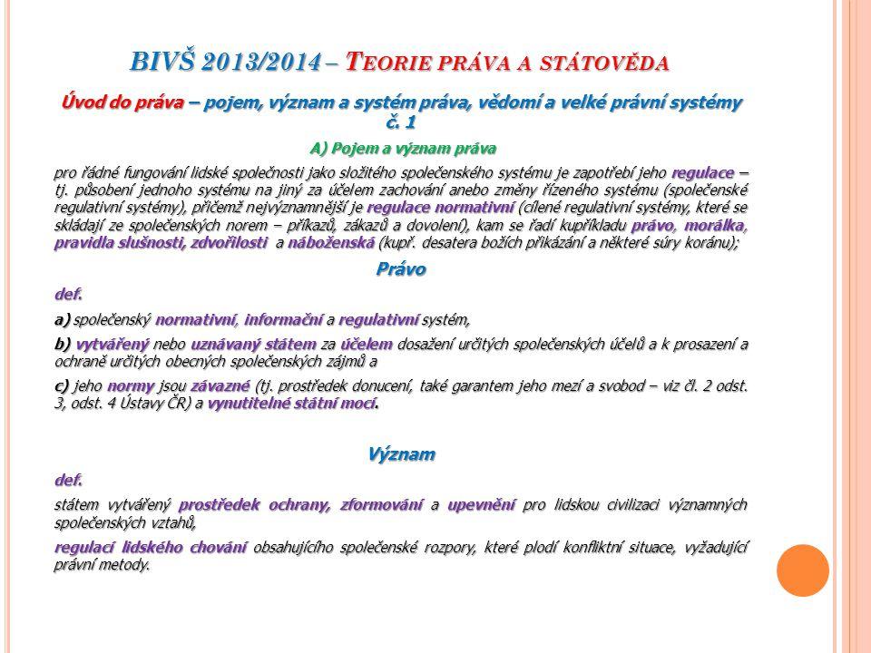 BIVŠ 2013/2014 – T EORIE PRÁVA A STÁTOVĚDA Úvod do práva – pojem, význam a systém práva, vědomí a velké právní systémy č. 1 A) Pojem a význam práva pr