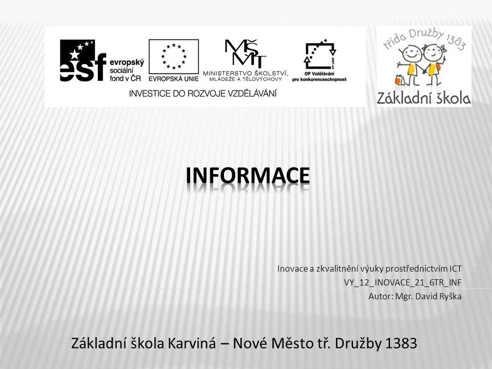 Základní škola Karviná – Nové Město tř. Družby 1383 Inovace a zkvalitnění výuky prostřednictvím ICT VY_12_INOVACE_21_6TR_INF Autor: Mgr. David Ryška