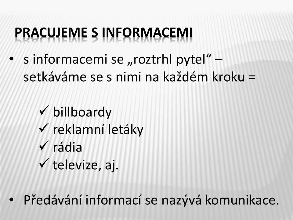 """s informacemi se """"roztrhl pytel"""" – setkáváme se s nimi na každém kroku = billboardy reklamní letáky rádia televize, aj. komunikace. Předávání informac"""