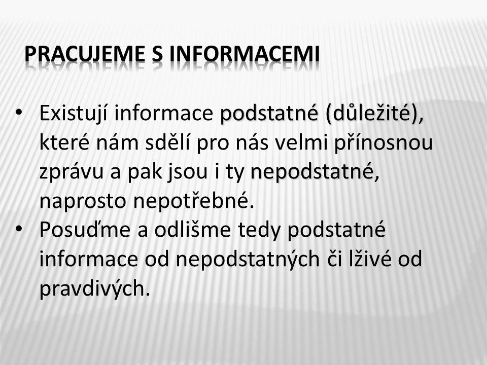 podstatné (důležité), nepodstatné Existují informace podstatné (důležité), které nám sdělí pro nás velmi přínosnou zprávu a pak jsou i ty nepodstatné,