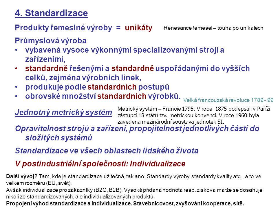 4. Standardizace Produkty řemeslné výroby = unikáty Průmyslová výroba vybavená vysoce výkonnými specializovanými stroji a zařízeními, standardně řešen