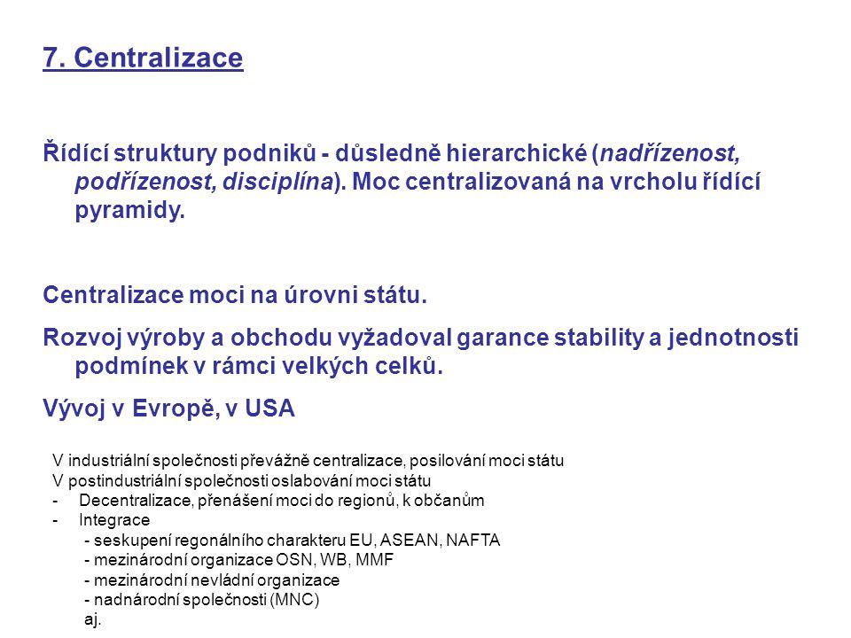 7. Centralizace Řídící struktury podniků - důsledně hierarchické (nadřízenost, podřízenost, disciplína). Moc centralizovaná na vrcholu řídící pyramidy