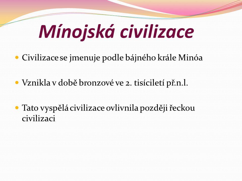Mínojská civilizace Civilizace se jmenuje podle bájného krále Minóa Vznikla v době bronzové ve 2.