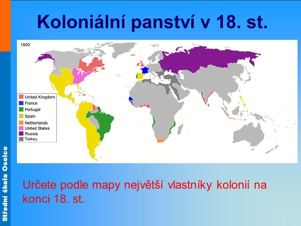 Střední škola Oselce Koloniální panství v 18. st. Určete podle mapy největší vlastníky kolonií na konci 18. st.