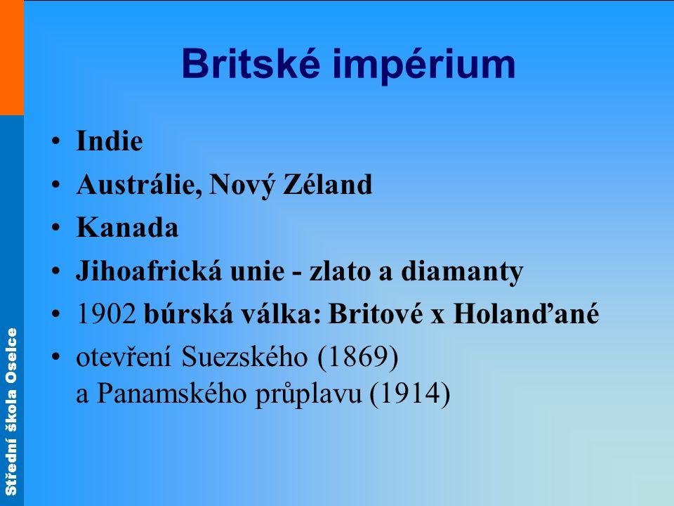 Střední škola Oselce Britské impérium Indie Austrálie, Nový Zéland Kanada Jihoafrická unie - zlato a diamanty 1902 búrská válka: Britové x Holanďané o