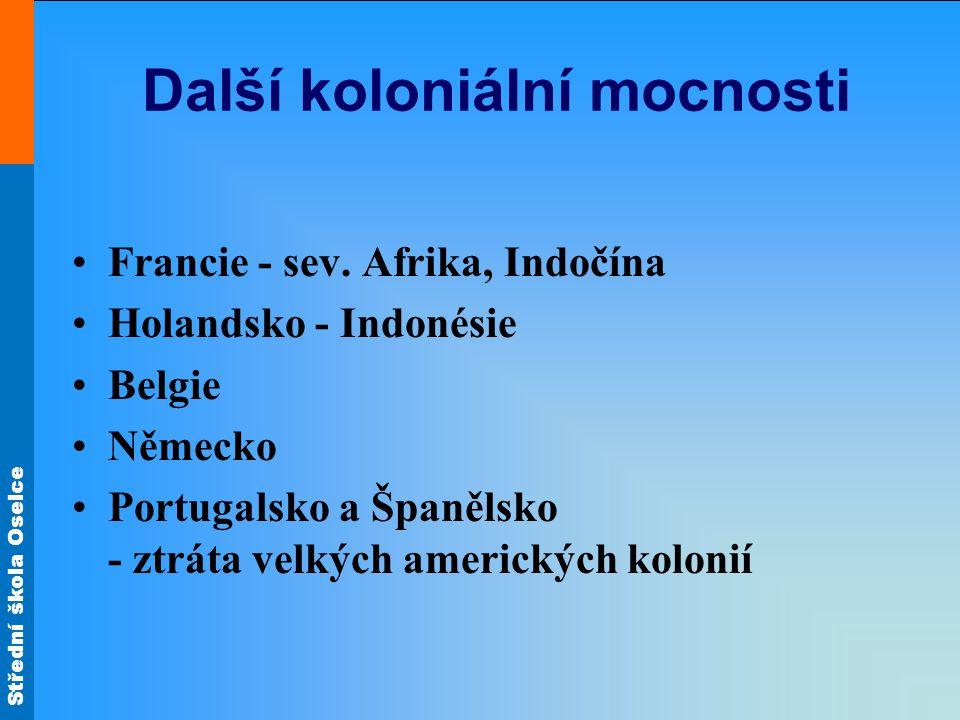 Střední škola Oselce Další koloniální mocnosti Francie - sev. Afrika, Indočína Holandsko - Indonésie Belgie Německo Portugalsko a Španělsko - ztráta v