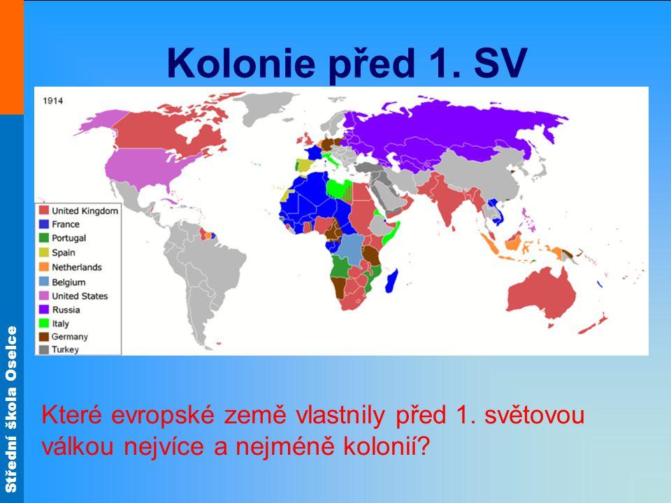 Střední škola Oselce Kolonie před 1. SV Které evropské země vlastnily před 1. světovou válkou nejvíce a nejméně kolonií?
