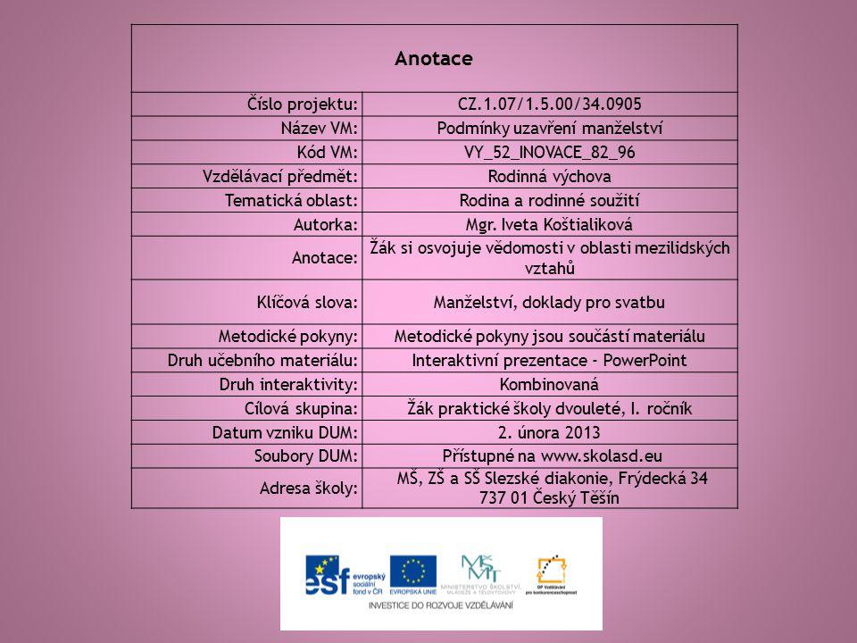 Anotace Číslo projektu:CZ.1.07/1.5.00/34.0905 Název VM:Podmínky uzavření manželství Kód VM:VY_52_INOVACE_82_96 Vzdělávací předmět:Rodinná výchova Tema