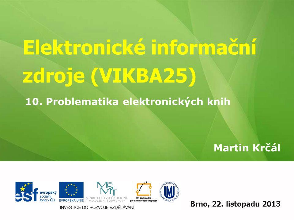 Elektronické informační zdroje (VIKBA25) Martin Krčál EIZ - kurz pro studenty KISK FF MUBrno, 22. listopadu 2013 10. Problematika elektronických knih