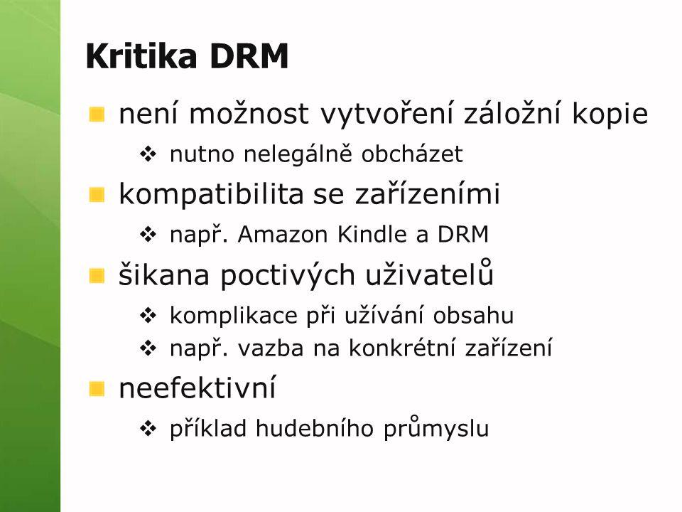 Kritika DRM není možnost vytvoření záložní kopie  nutno nelegálně obcházet kompatibilita se zařízeními  např. Amazon Kindle a DRM šikana poctivých u
