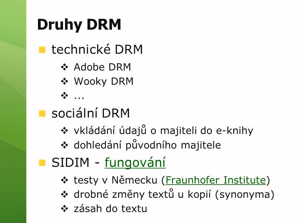 Druhy DRM technické DRM  Adobe DRM  Wooky DRM ... sociální DRM  vkládání údajů o majiteli do e-knihy  dohledání původního majitele SIDIM - fungov