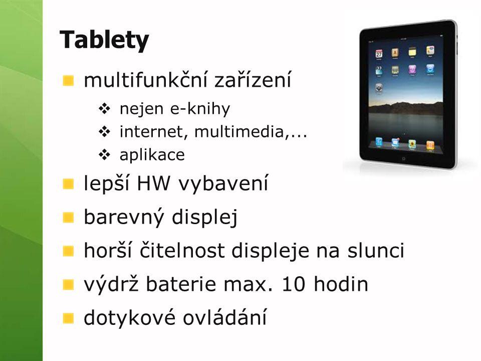 Tablety multifunkční zařízení  nejen e-knihy  internet, multimedia,...  aplikace lepší HW vybavení barevný displej horší čitelnost displeje na slun