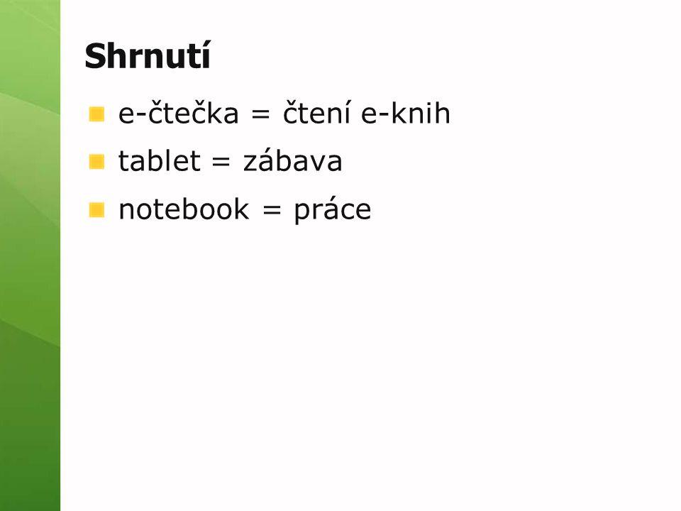 Shrnutí e-čtečka = čtení e-knih tablet = zábava notebook = práce