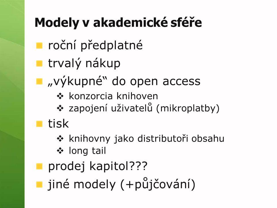 """Modely v akademické sféře roční předplatné trvalý nákup """"výkupné"""" do open access  konzorcia knihoven  zapojení uživatelů (mikroplatby) tisk  knihov"""