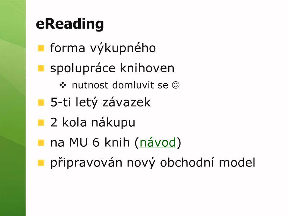 eReading forma výkupného spolupráce knihoven  nutnost domluvit se 5-ti letý závazek 2 kola nákupu na MU 6 knih (návod)návod připravován nový obchodní
