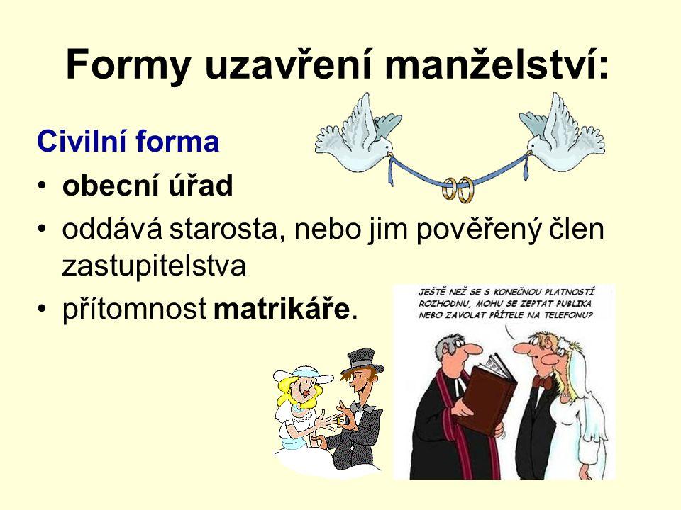 Formy uzavření manželství: Civilní forma obecní úřad oddává starosta, nebo jim pověřený člen zastupitelstva přítomnost matrikáře.
