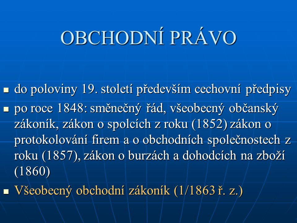 OBCHODNÍ PRÁVO do poloviny 19. století především cechovní předpisy do poloviny 19. století především cechovní předpisy po roce 1848: směnečný řád, vše