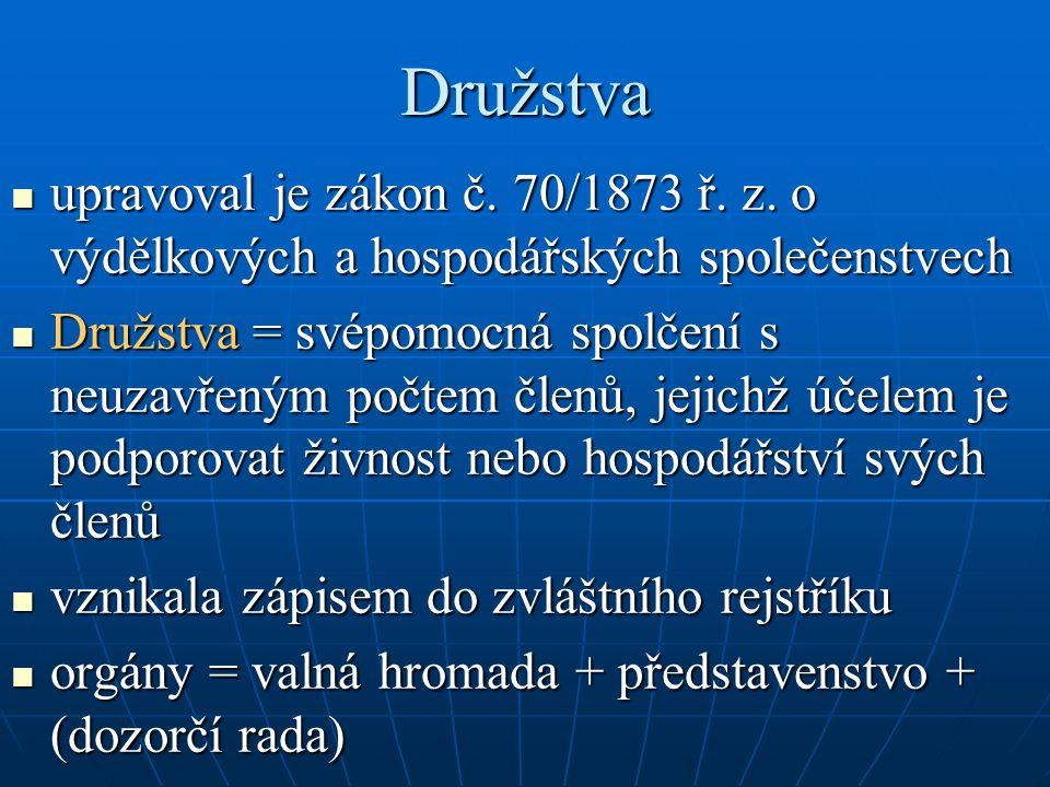 Družstva upravoval je zákon č. 70/1873 ř. z. o výdělkových a hospodářských společenstvech upravoval je zákon č. 70/1873 ř. z. o výdělkových a hospodář