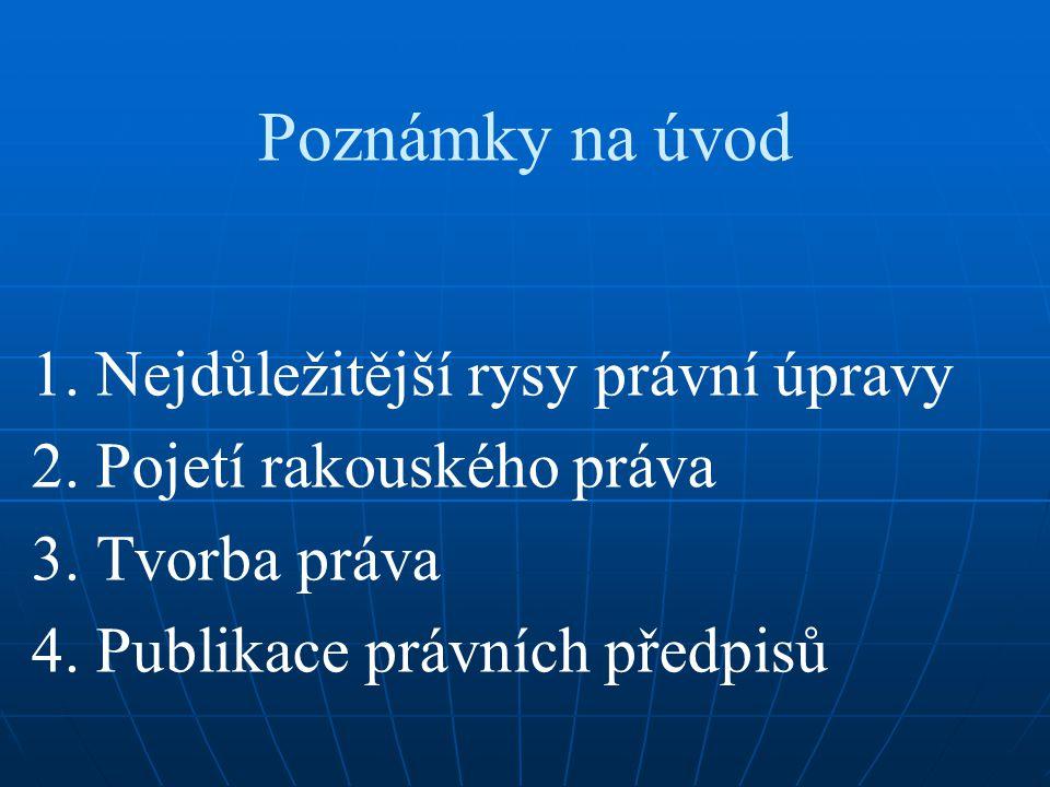Poznámky na úvod 1. Nejdůležitější rysy právní úpravy 2. Pojetí rakouského práva 3. Tvorba práva 4. Publikace právních předpisů